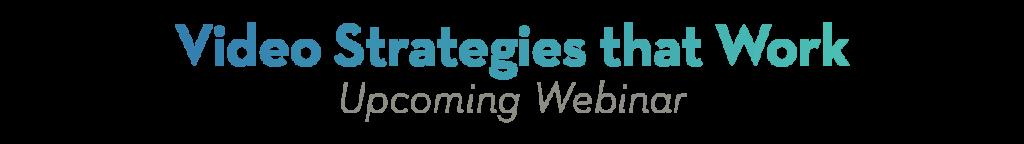 Video Strategies that Work