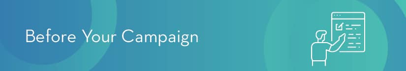 Before your campaign, follow these peer-to-peer fundraising best practices to lay out a solid plan.