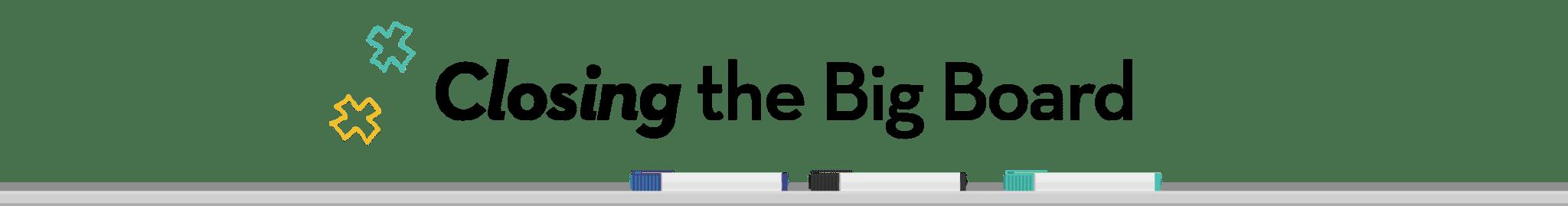 4-closing-the-big-board