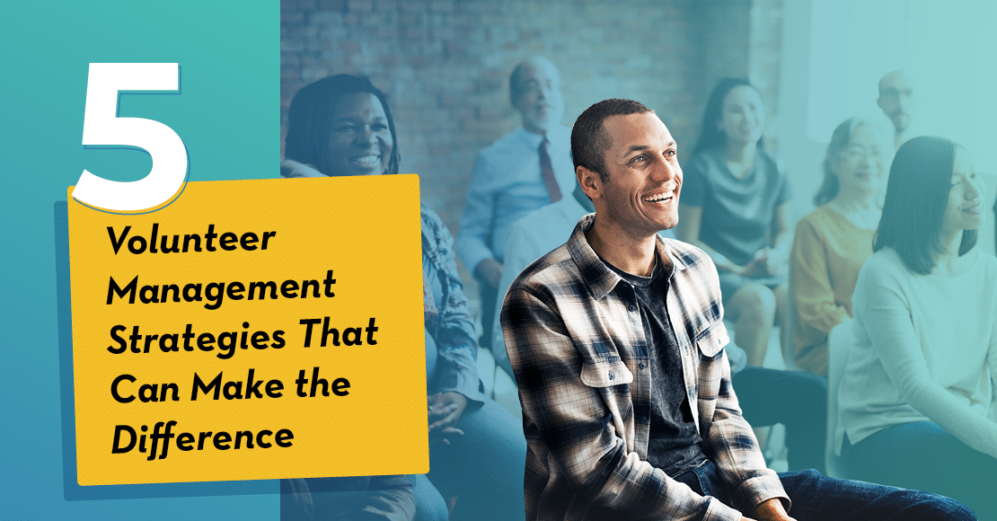 Effective volunteer management strategies will deepen your relationships and make it easier to recruit new supporters.