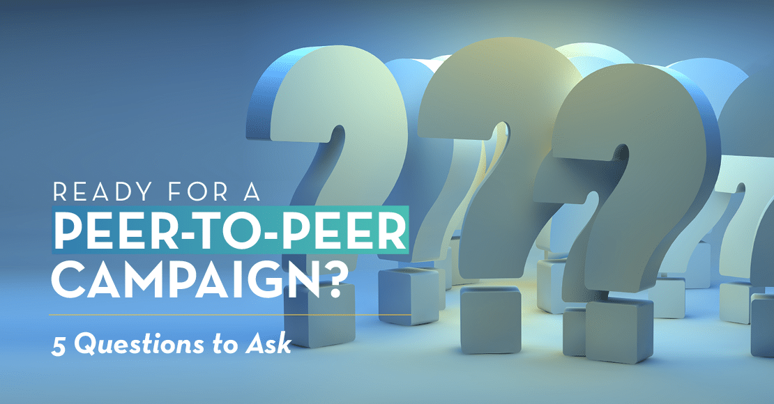 Use these peer-to-peer readiness questions to see if it's time for a new campaign!