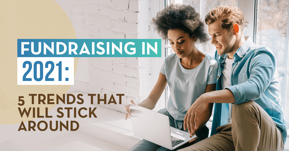 After seismic shifts during the pandemic, a few key 2021 fundraising trends have come into focus.