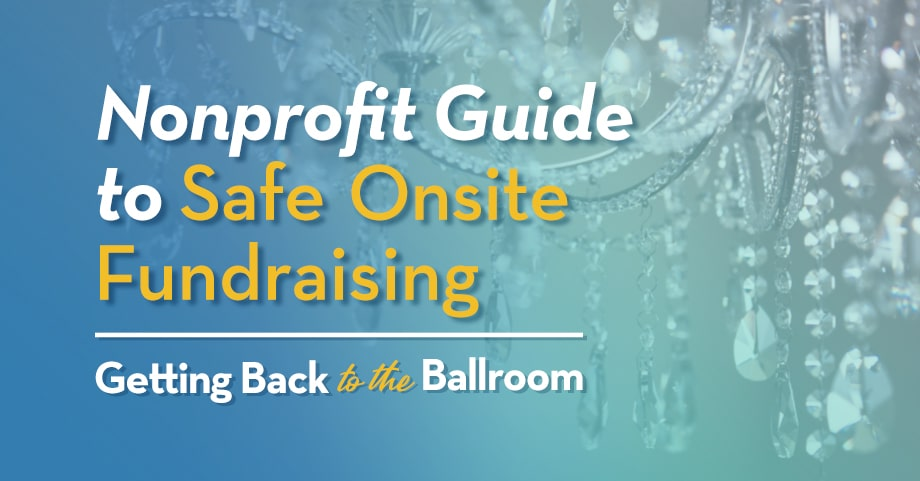 Nonprofit Guide to Safe Onsite Fundraising: Getting Back to the Ballroom
